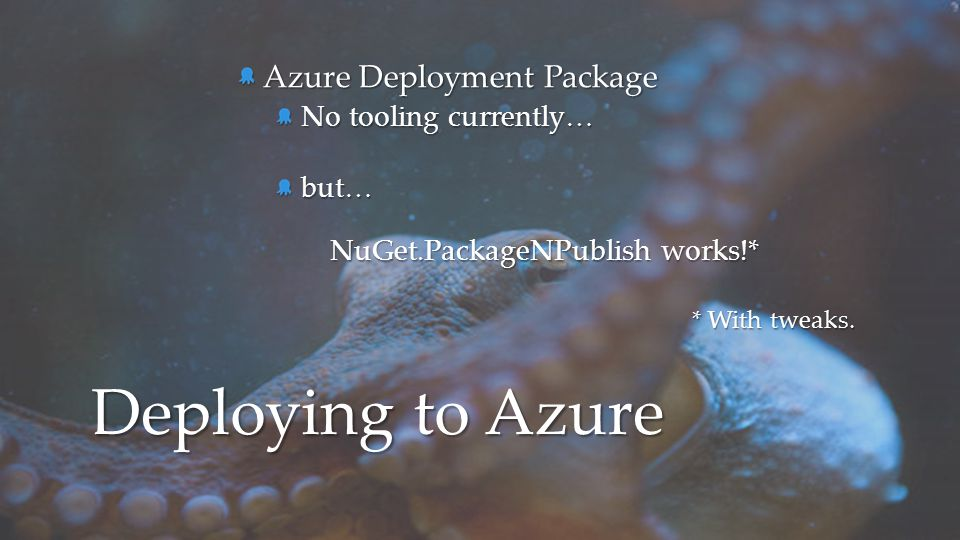 Deploying to Azure Azure Deployment Package No tooling currently…