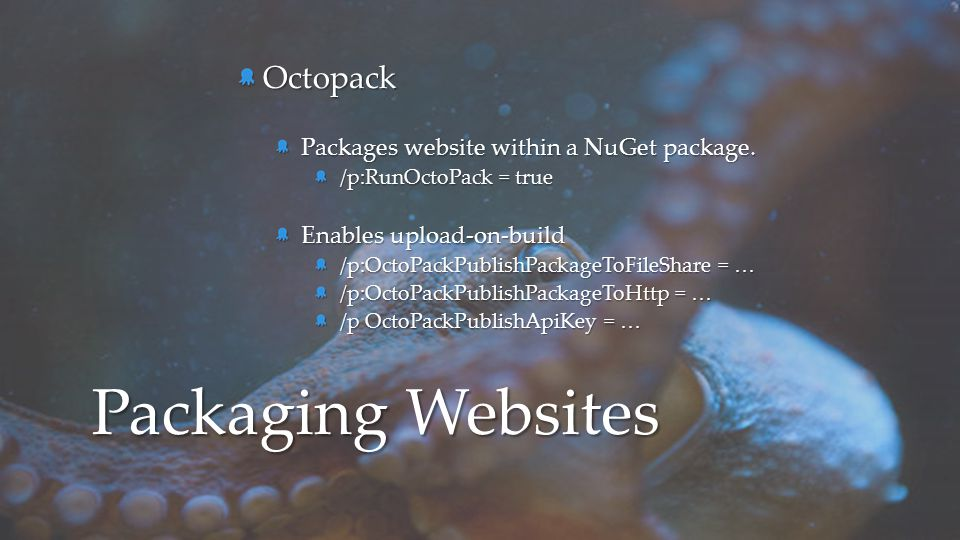 Packaging Websites Octopack Packages website within a NuGet package.
