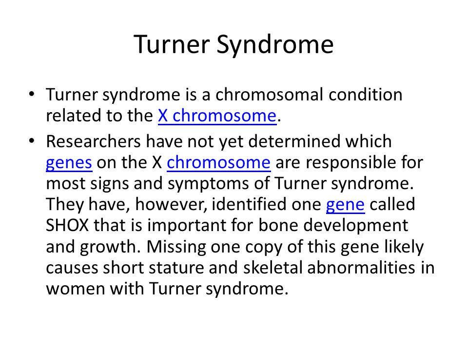 Turner Syndrome Turner syndrome is a chromosomal condition related to the X chromosome.