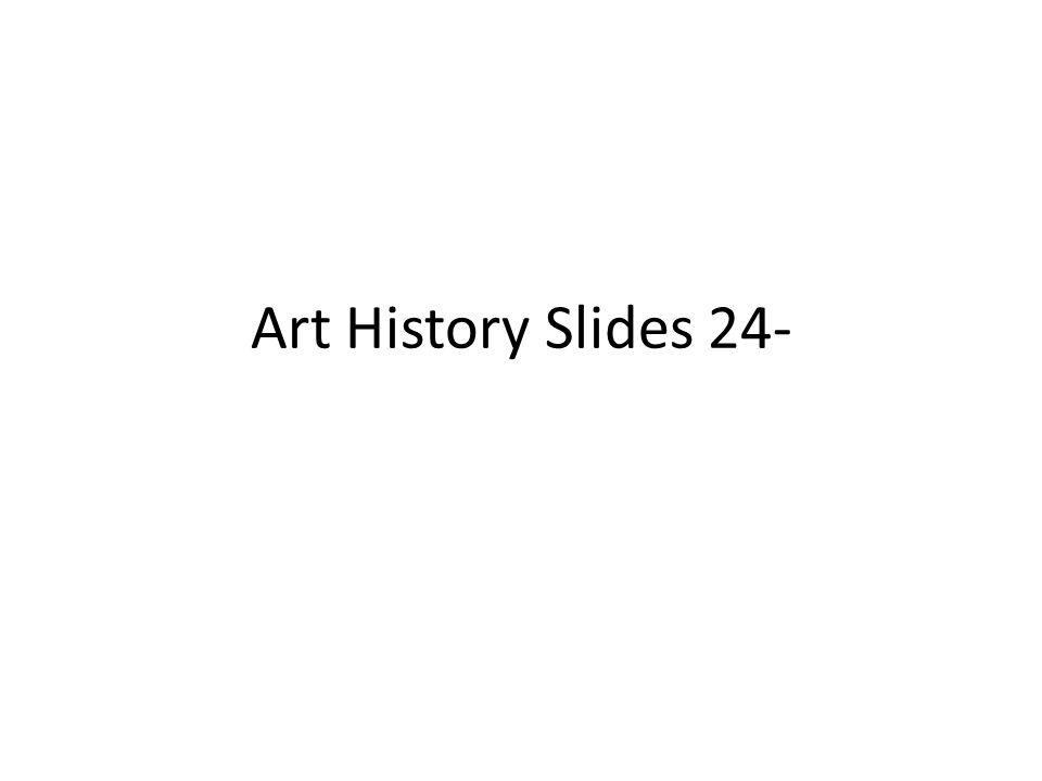 Art History Slides 24-