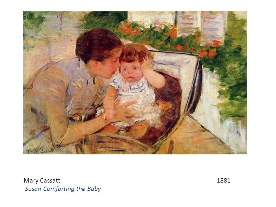 Mary Cassatt 1881 Susan Comforting the Baby