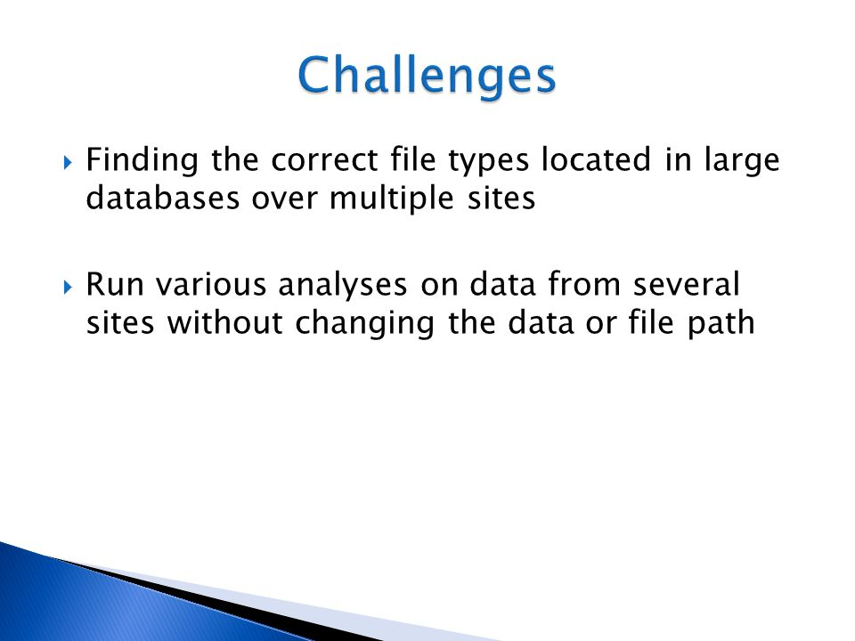 Challenges Finding the correct file types located in large databases over multiple sites.