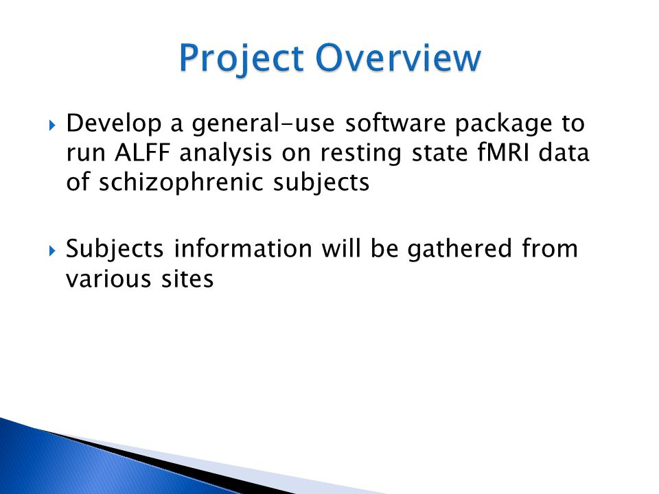 Project Overview Develop a general-use software package to run ALFF analysis on resting state fMRI data of schizophrenic subjects.