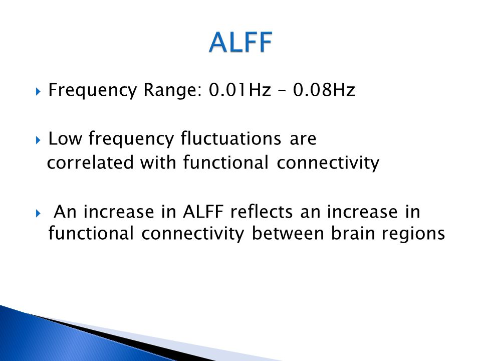 ALFF Frequency Range: 0.01Hz – 0.08Hz Low frequency fluctuations are