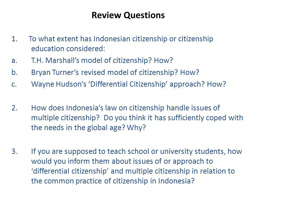 Review Questions 1. To what extent has Indonesian citizenship or citizenship education considered: