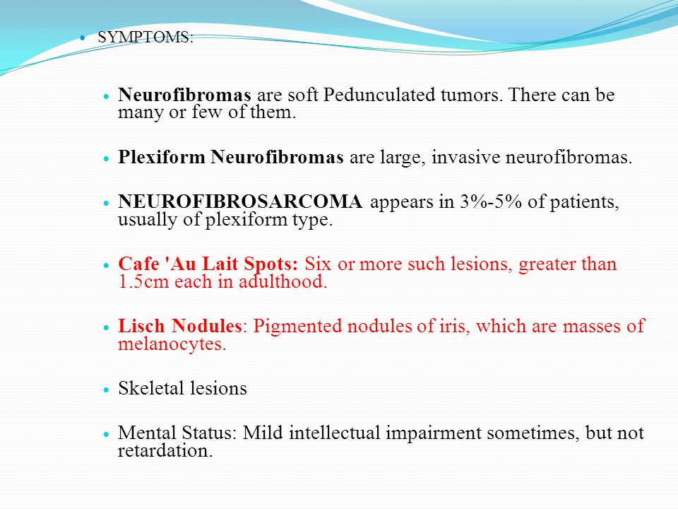 Plexiform Neurofibromas are large, invasive neurofibromas.