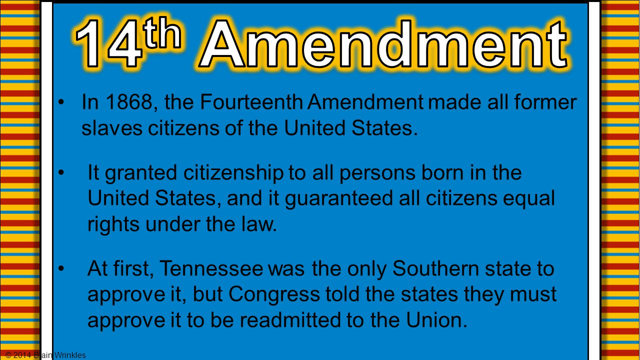 14th Amendment In 1868, the Fourteenth Amendment made all former slaves citizens of the United States.