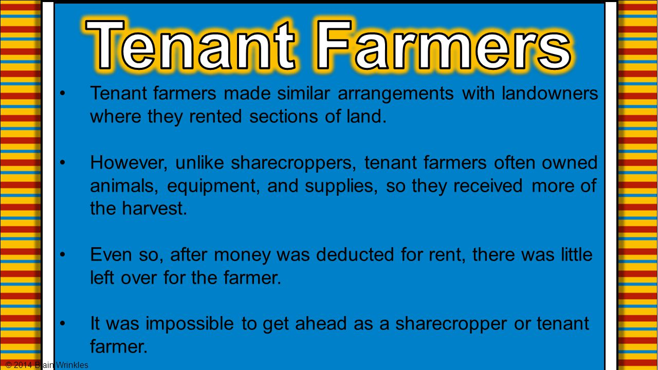 Tenant Farmers Tenant farmers made similar arrangements with landowners where they rented sections of land.