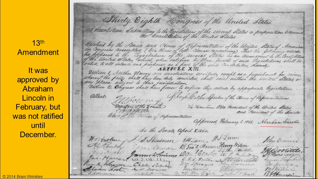 13th Amendment It was approved by Abraham Lincoln in February, but was not ratified until December.