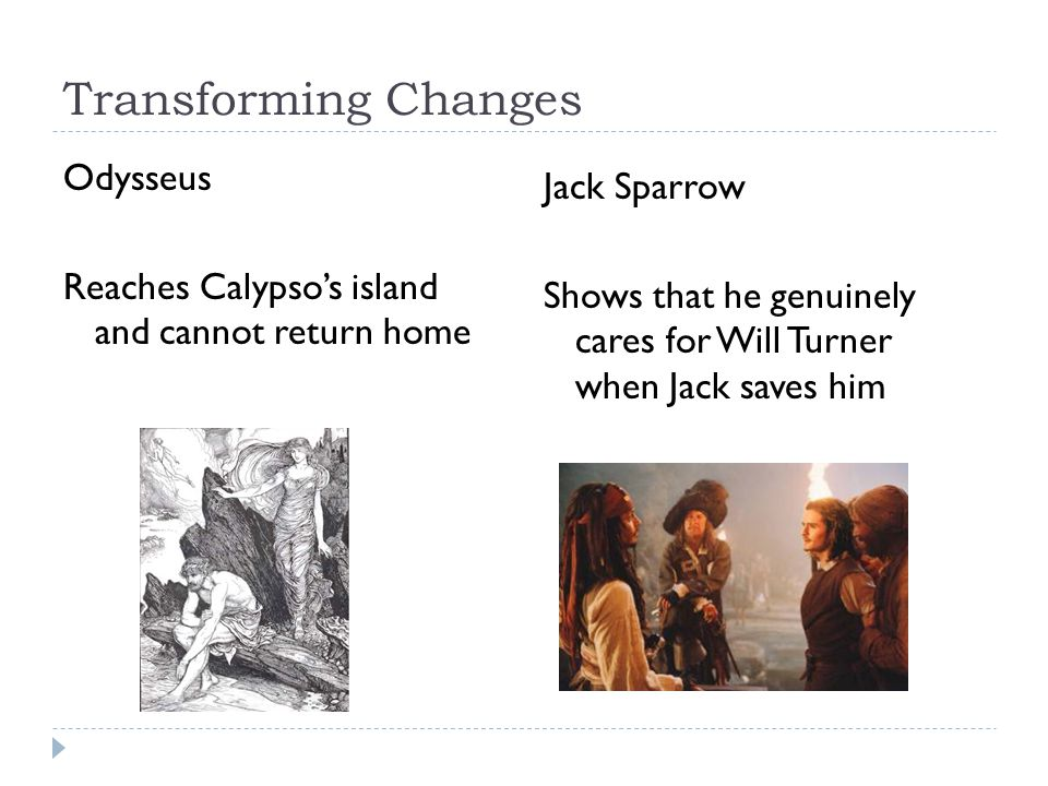 Transforming Changes Odysseus Reaches Calypso's island and cannot return home Jack Sparrow.