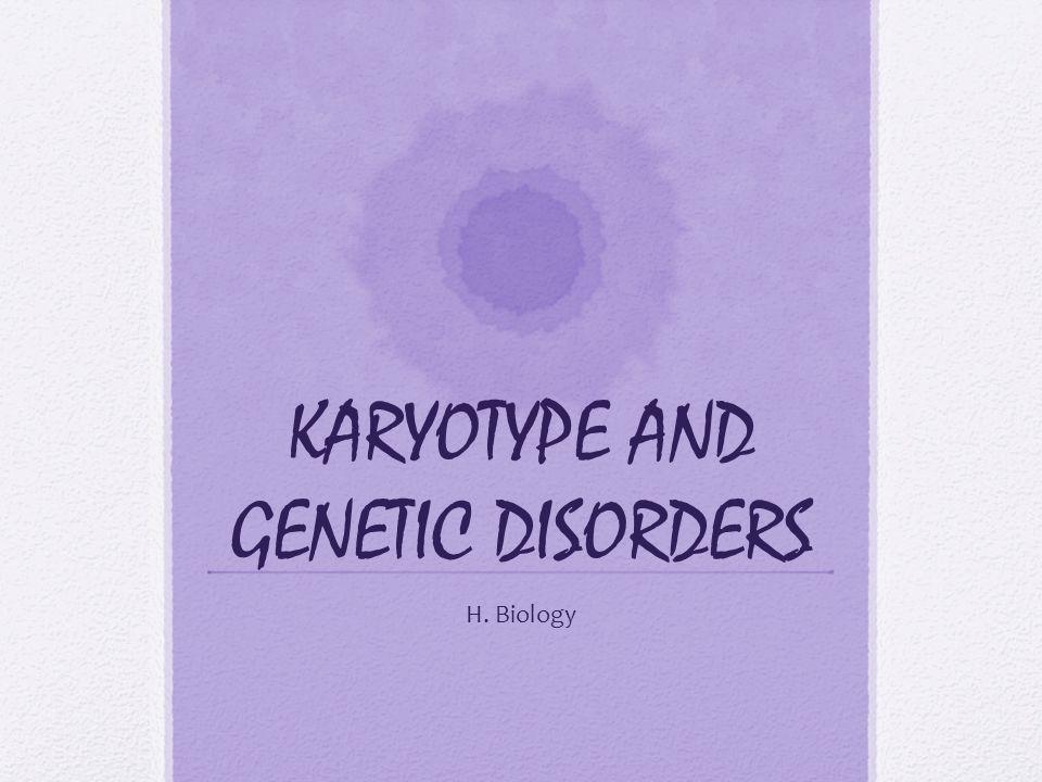KARYOTYPE AND GENETIC DISORDERS