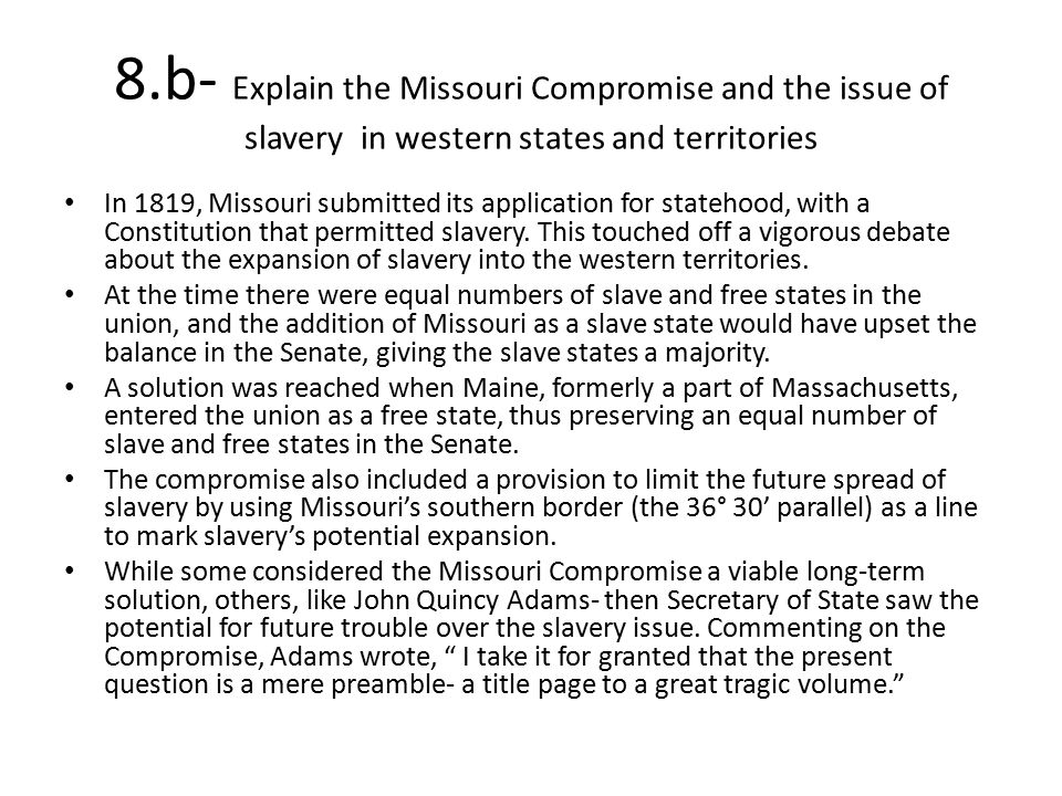 8.b- Explain the Missouri Compromise and the issue of slavery in western states and territories