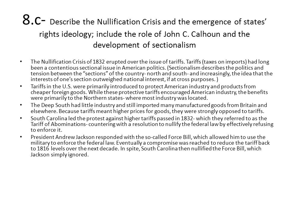 8.c- Describe the Nullification Crisis and the emergence of states' rights ideology; include the role of John C. Calhoun and the development of sectionalism