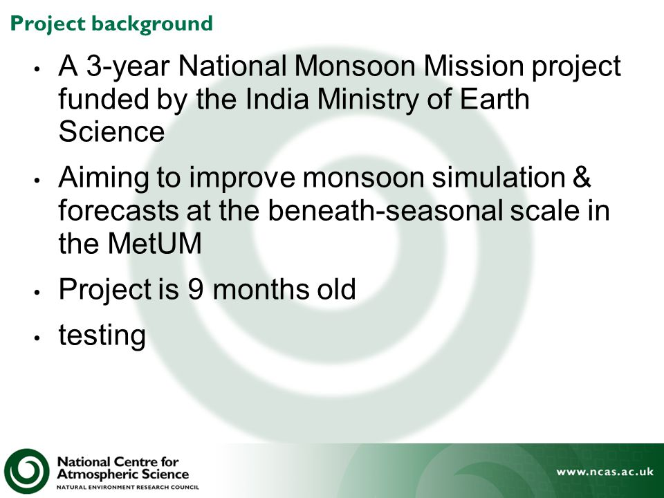 Project background A 3-year National Monsoon Mission project funded by the India Ministry of Earth Science.