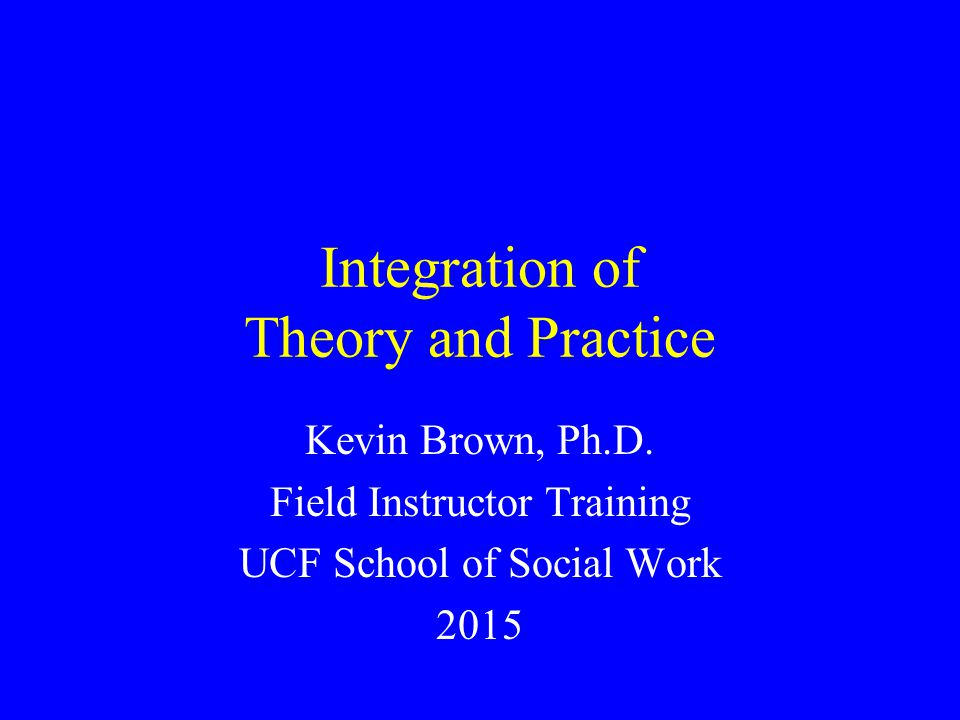 Integration of Theory and Practice