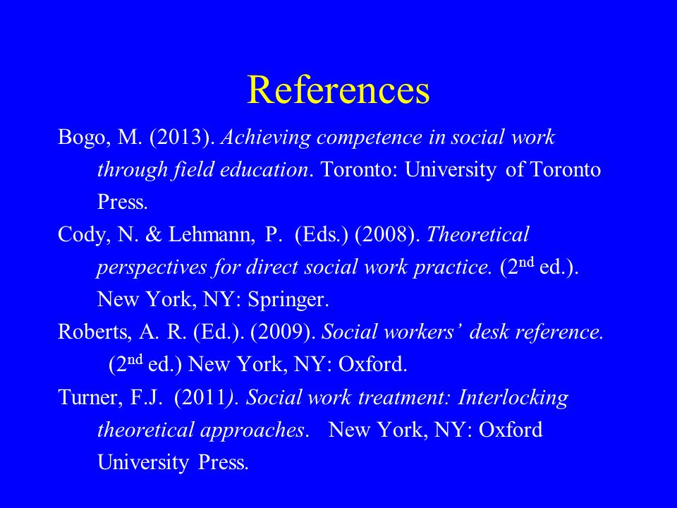 References Bogo, M. (2013). Achieving competence in social work