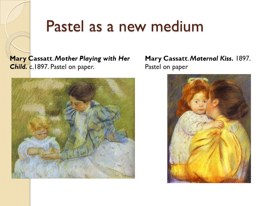 Pastel as a new medium Mary Cassatt. Mother Playing with Her Child.