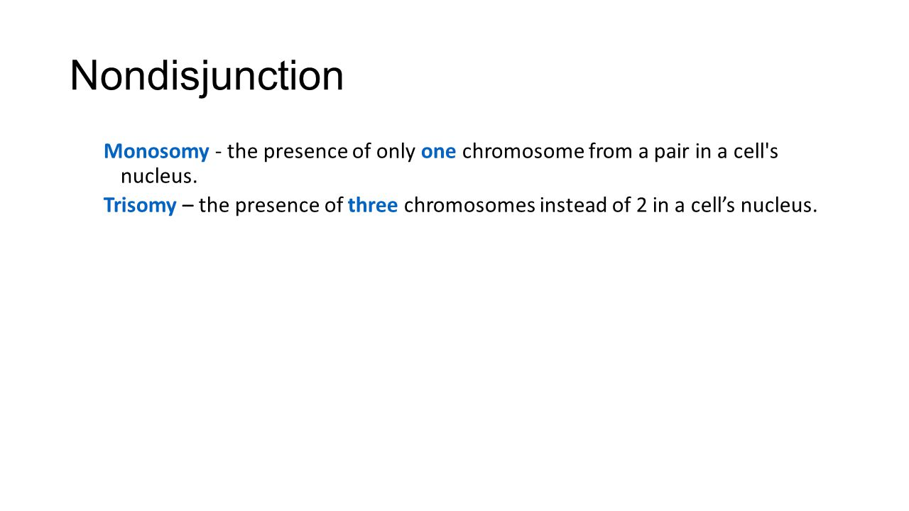 Nondisjunction Monosomy - the presence of only one chromosome from a pair in a cell s nucleus.