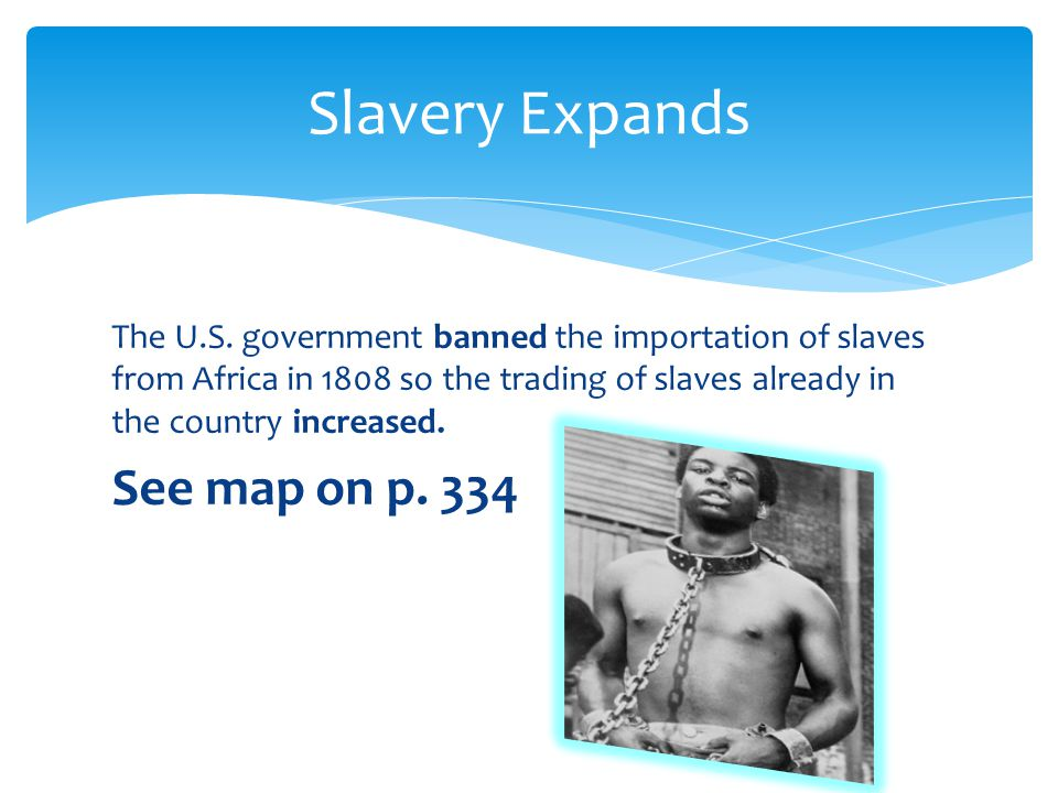 Slavery Expands See map on p. 334