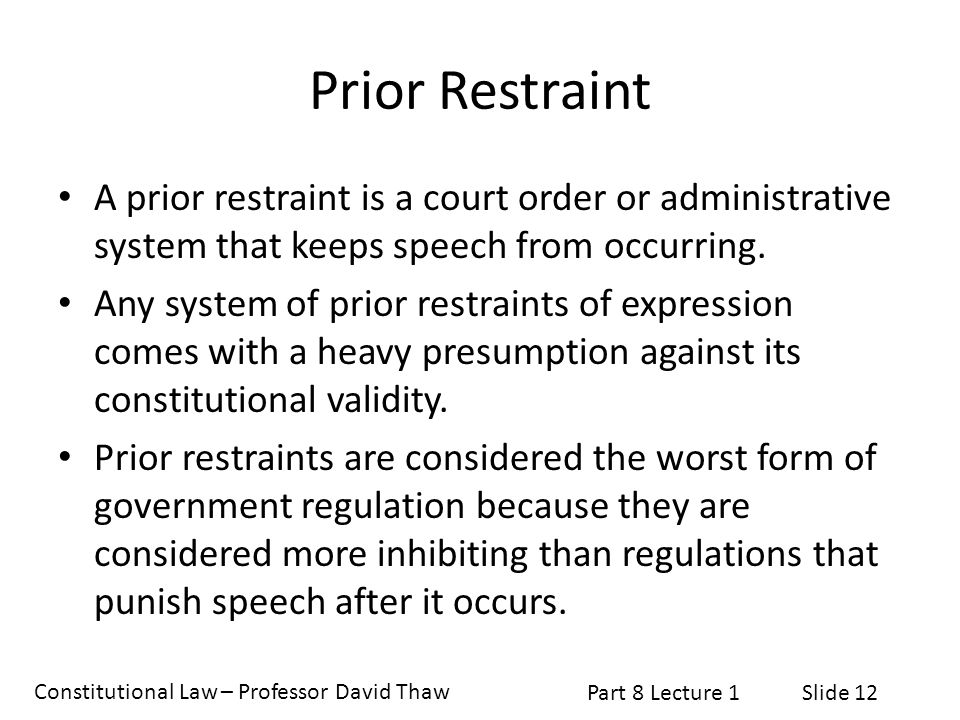Prior Restraint A prior restraint is a court order or administrative system that keeps speech from occurring.