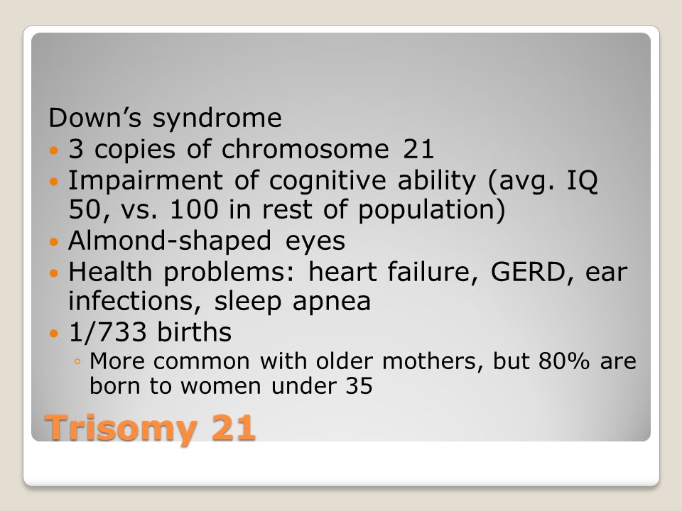 Trisomy 21 Down's syndrome 3 copies of chromosome 21