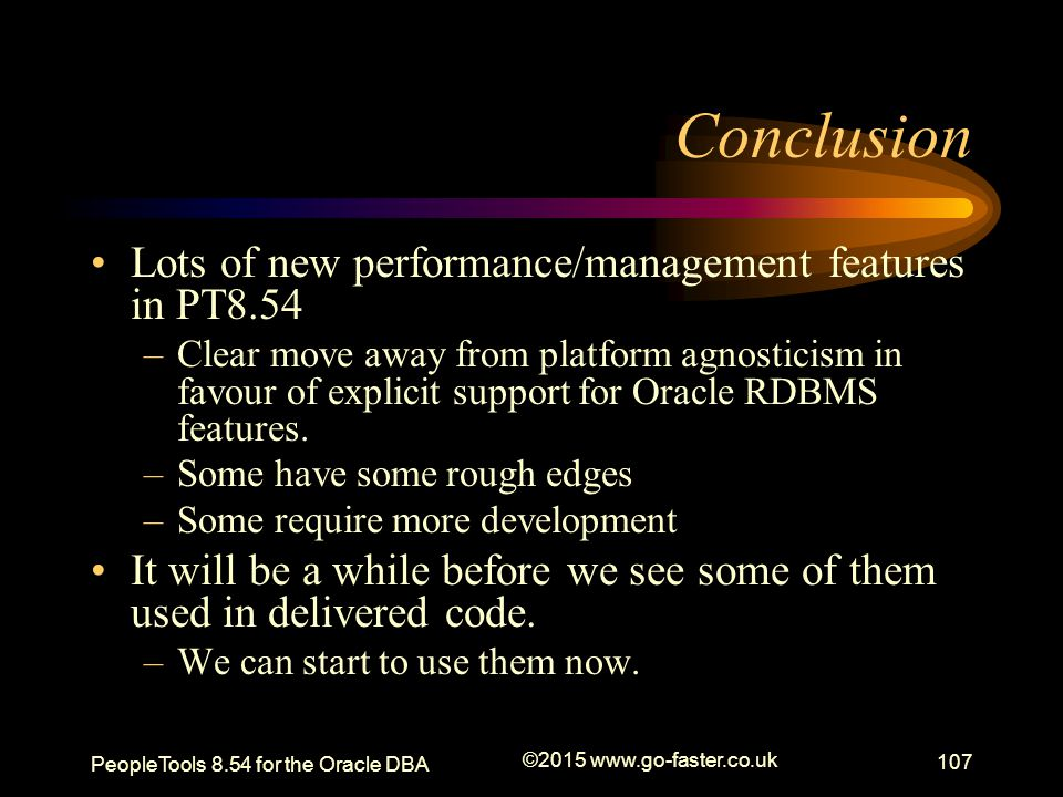 Conclusion Lots of new performance/management features in PT8.54