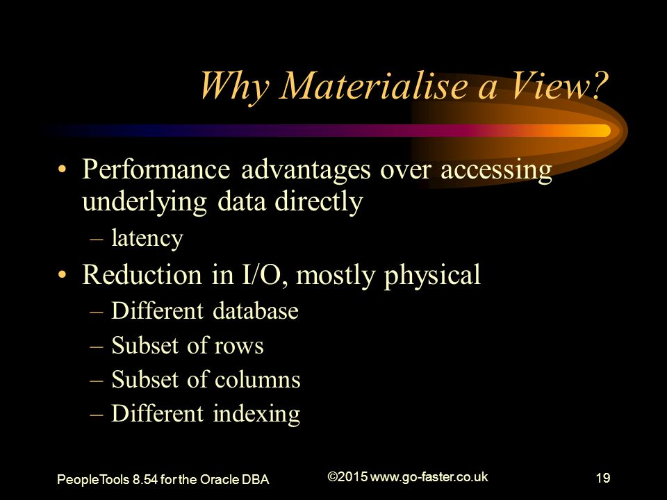 Why Materialise a View Performance advantages over accessing underlying data directly. latency. Reduction in I/O, mostly physical.