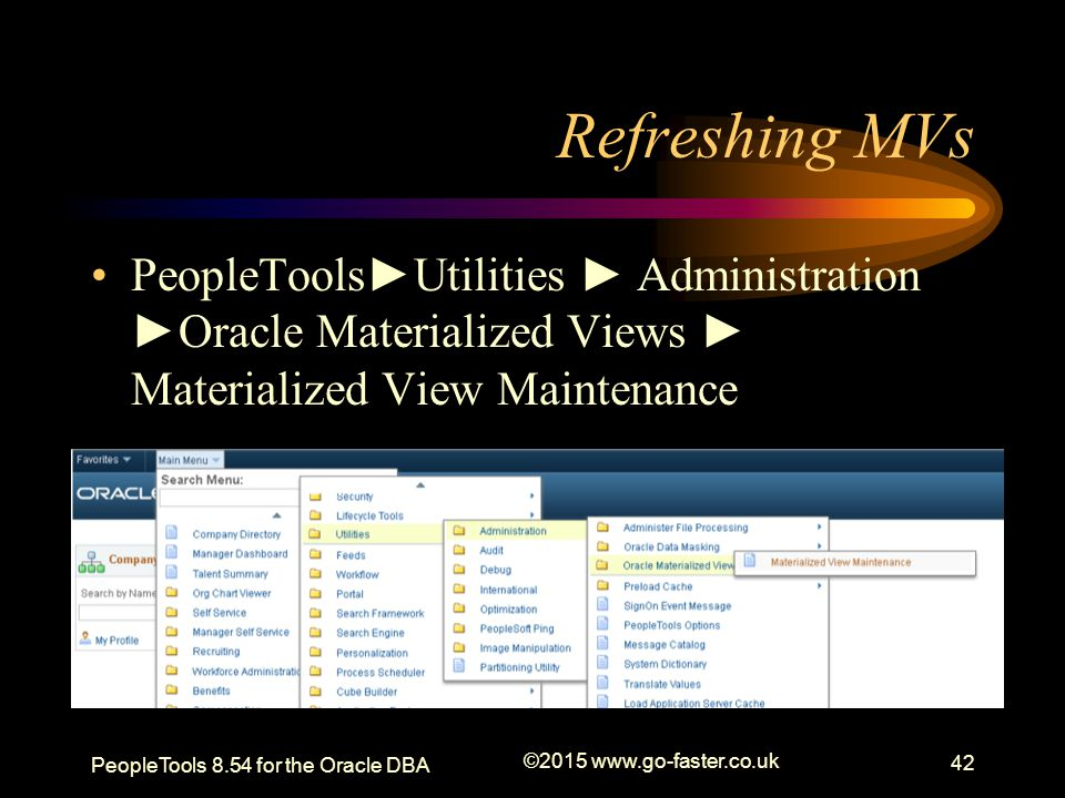 Refreshing MVs PeopleTools►Utilities ► Administration ►Oracle Materialized Views ► Materialized View Maintenance.