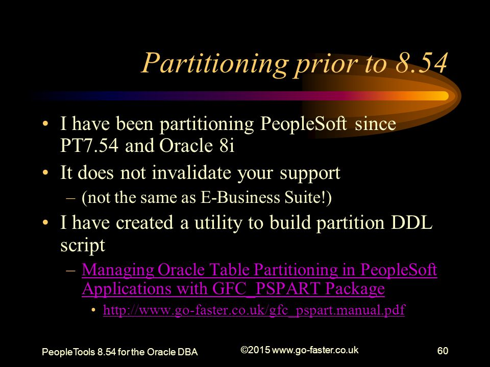 Partitioning prior to 8.54 I have been partitioning PeopleSoft since PT7.54 and Oracle 8i. It does not invalidate your support.