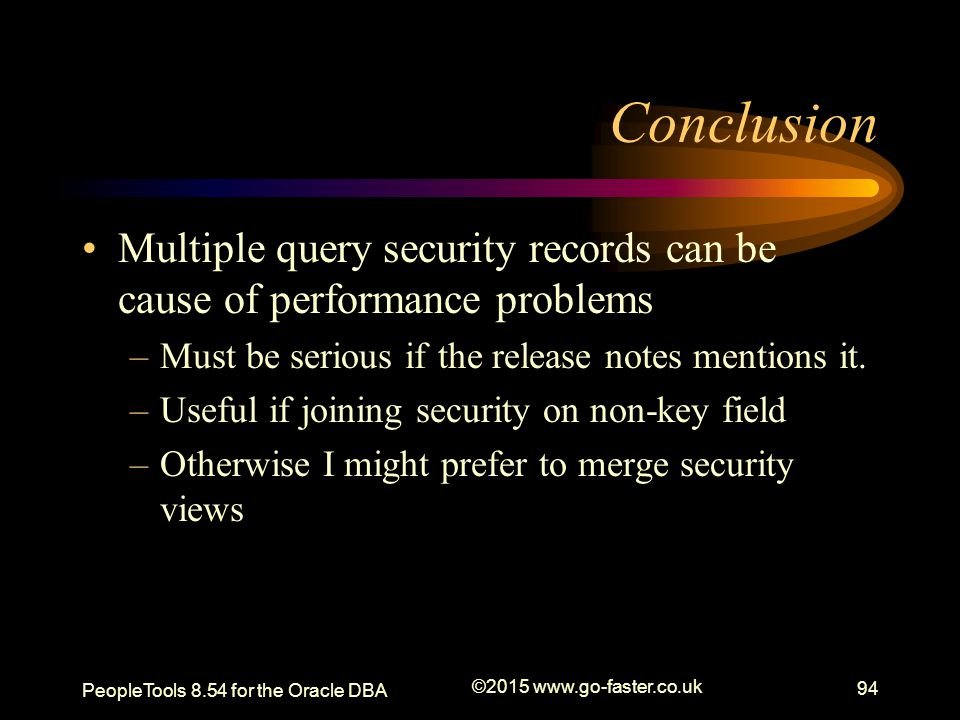 Conclusion Multiple query security records can be cause of performance problems. Must be serious if the release notes mentions it.
