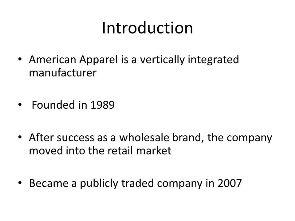 Introduction American Apparel is a vertically integrated manufacturer