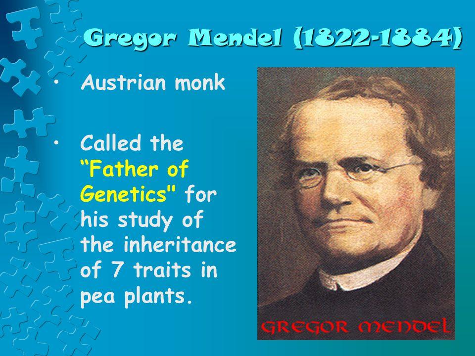 Gregor Mendel (1822-1884) Austrian monk