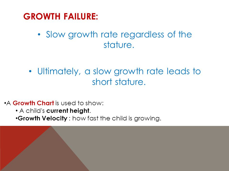 Slow growth rate regardless of the stature.