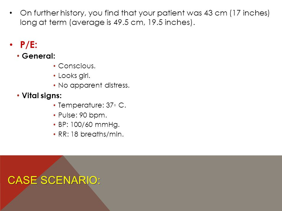 On further history, you find that your patient was 43 cm (17 inches) long at term (average is 49.5 cm, 19.5 inches).