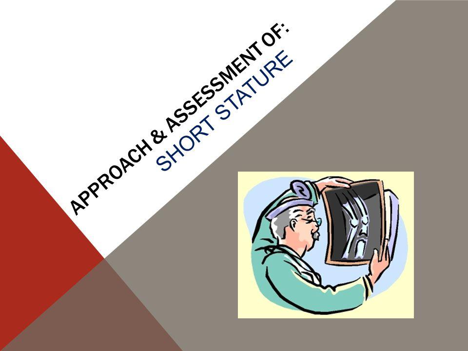 Approach & Assessment of: short stature