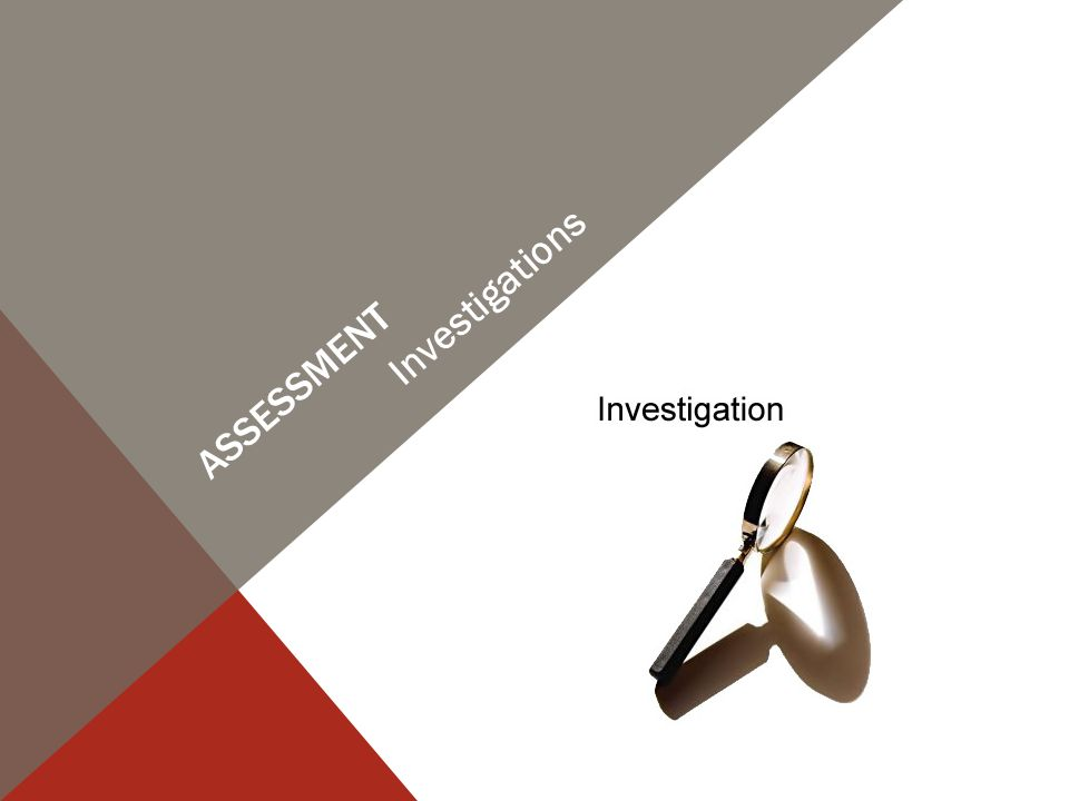 Assessment Investigations