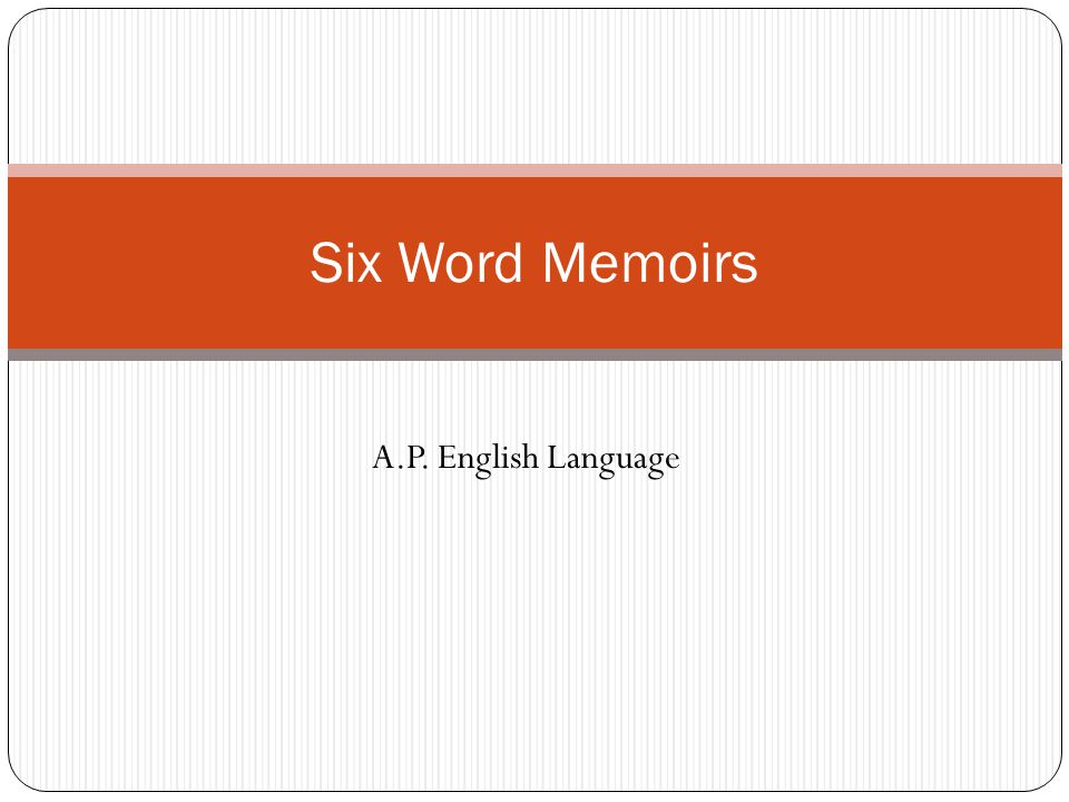 Six Word Memoirs A.P. English Language
