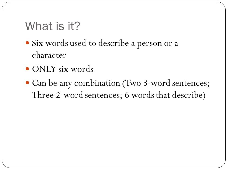What is it Six words used to describe a person or a character