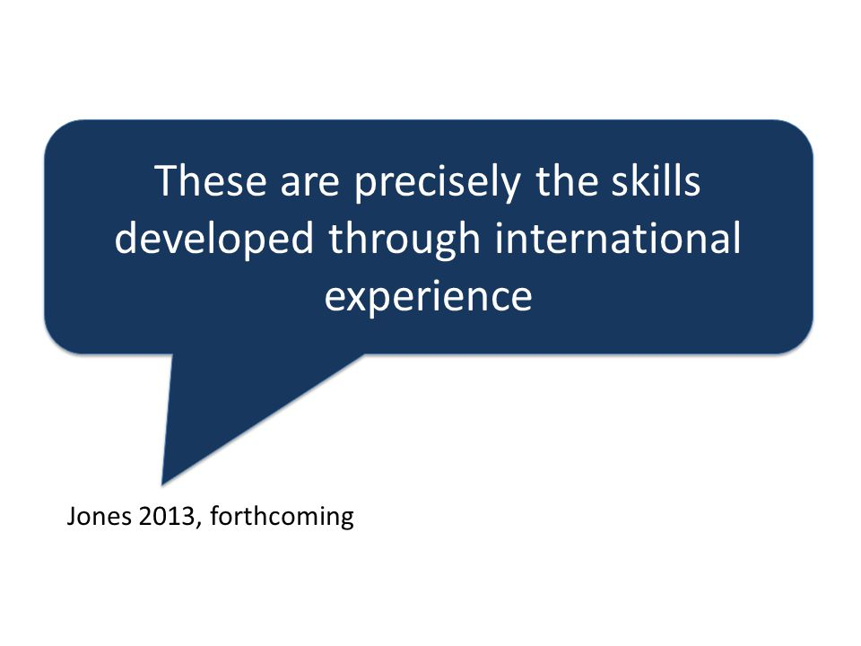 These are precisely the skills developed through international experience