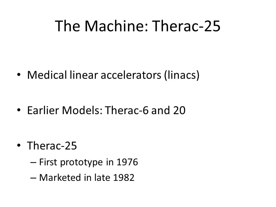 The Machine: Therac-25 Medical linear accelerators (linacs)