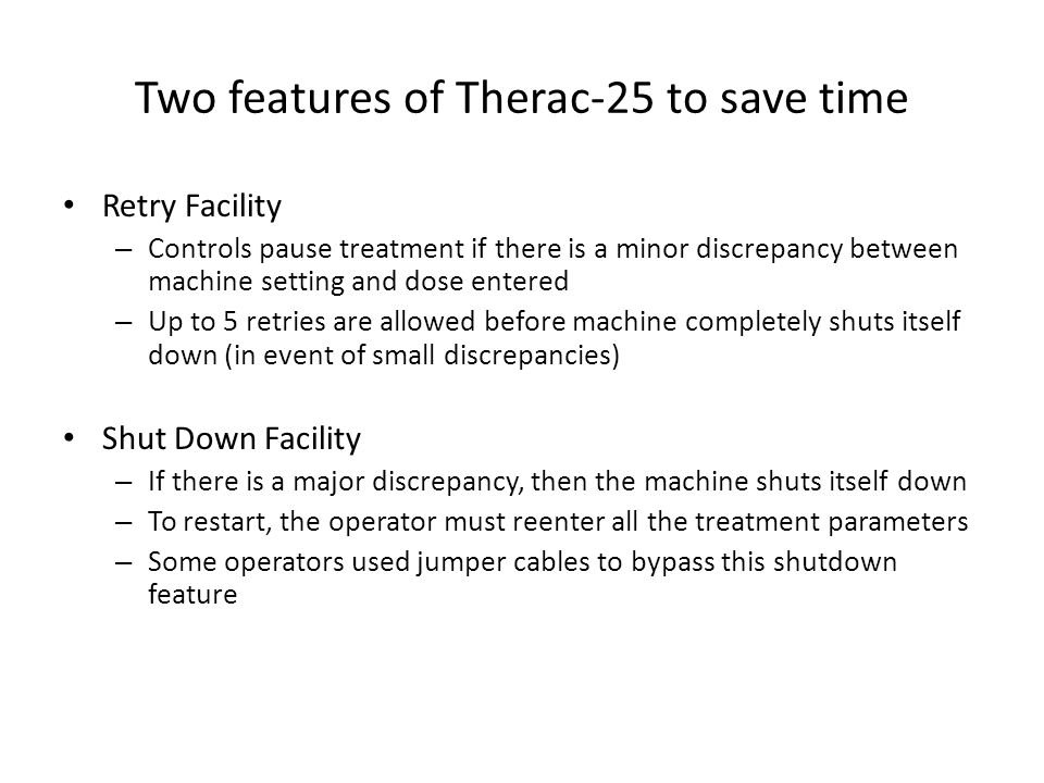 Two features of Therac-25 to save time