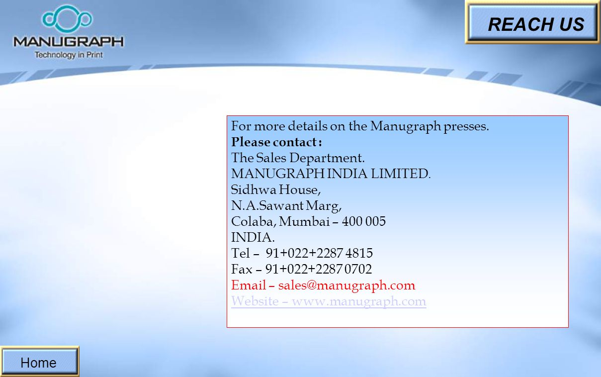 REACH US For more details on the Manugraph presses. Please contact :