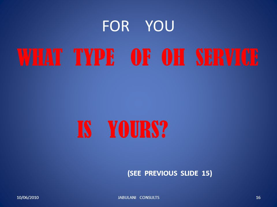 WHAT TYPE OF OH SERVICE IS YOURS FOR YOU (SEE PREVIOUS SLIDE 15)
