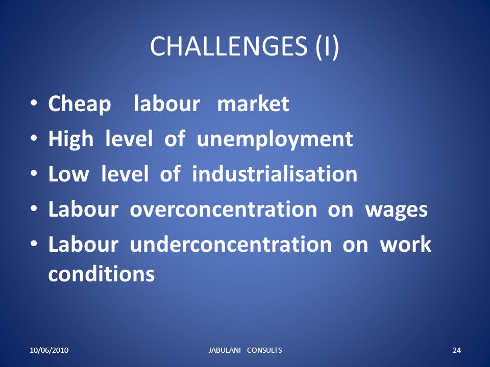 CHALLENGES (I) Cheap labour market High level of unemployment