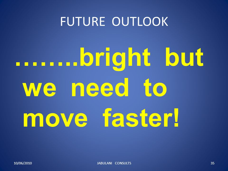 ……..bright but we need to move faster!