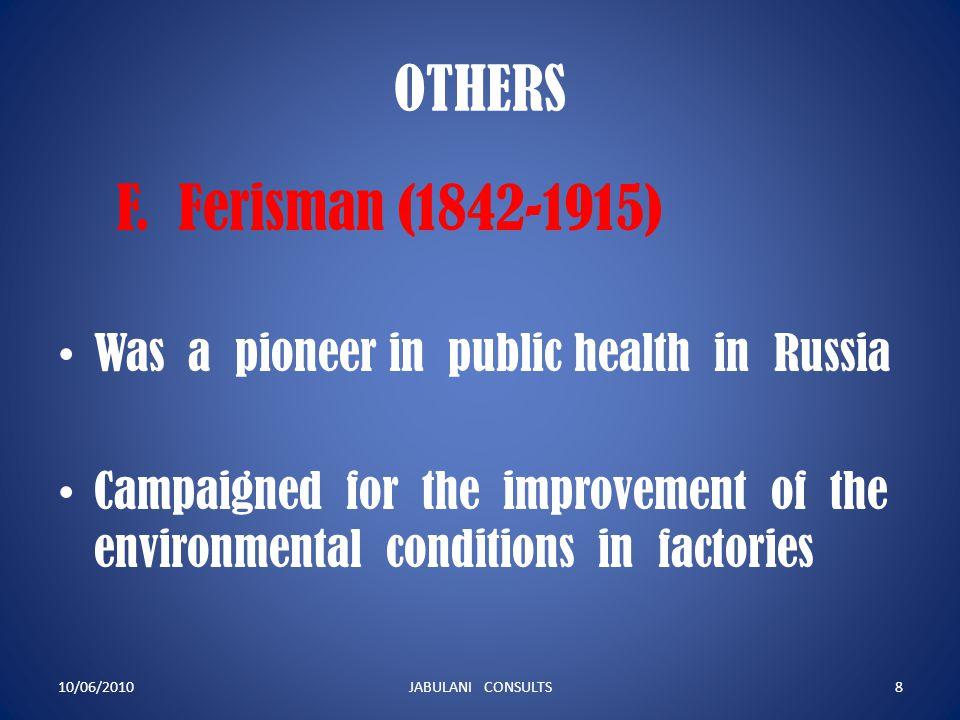 OTHERS F. Ferisman (1842-1915) Was a pioneer in public health in Russia.