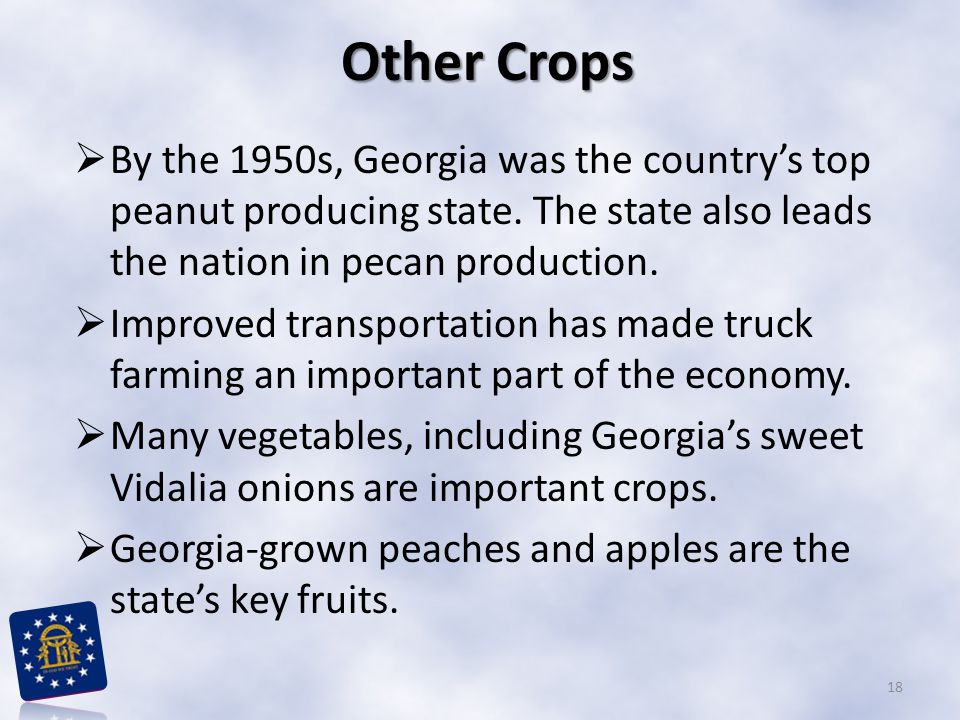 Other Crops By the 1950s, Georgia was the country's top peanut producing state. The state also leads the nation in pecan production.