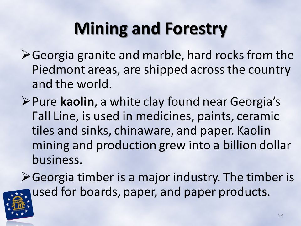 Mining and Forestry Georgia granite and marble, hard rocks from the Piedmont areas, are shipped across the country and the world.