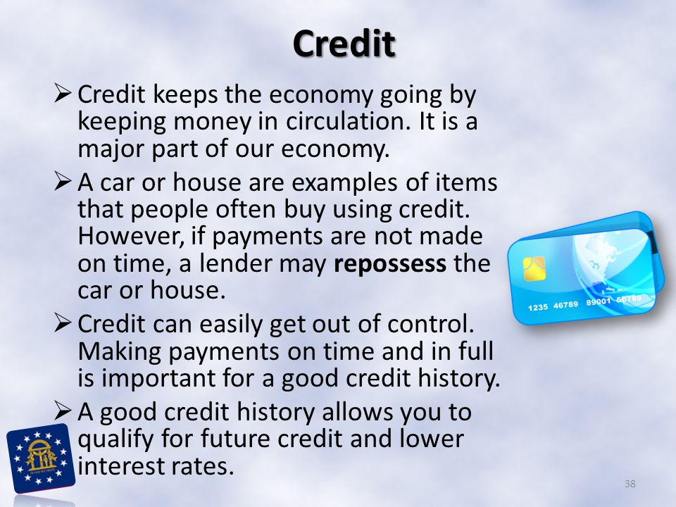 Credit Credit keeps the economy going by keeping money in circulation. It is a major part of our economy.