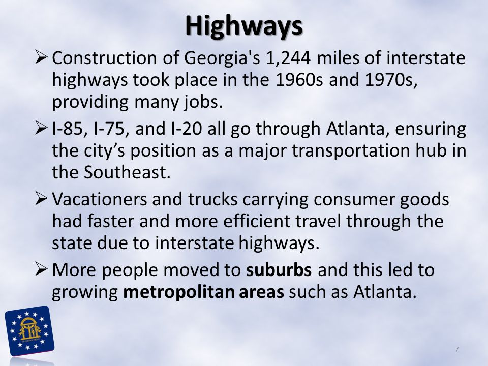 Highways Construction of Georgia s 1,244 miles of interstate highways took place in the 1960s and 1970s, providing many jobs.